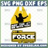 May The 4th Force Be With You Svg 1