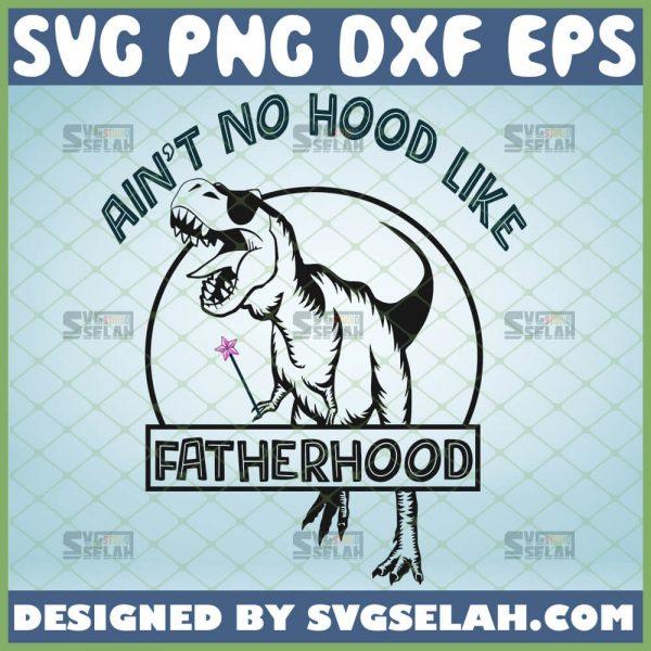 aint no hood like fatherhood svg fathers day dinosaur with sunglasses svg 1