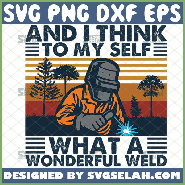 and i think to myself what a wonderful welder dad svg fathers day svg 1