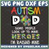 autism dad some people look up to heroes im raising mine svg proud fathers day autism awareness puzzle piece svg 1