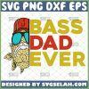 bass dad ever svg unique diy fishing gifts for dad fathers day svg 1