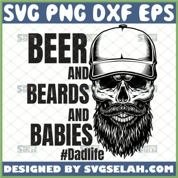 beer and beards and babies dad life skull svg skull with beard and hat svg 1