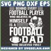 behind every football player who believes in himself is a football dad who believed first svg 1