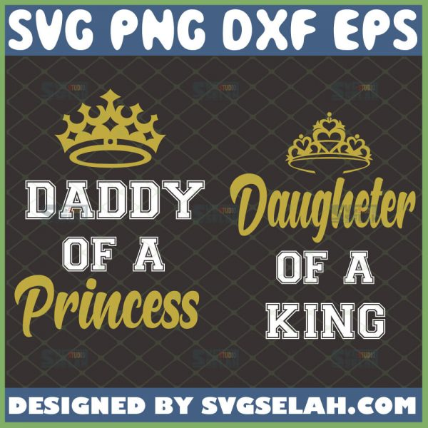 daddy of a princess svg daughter of the king svg king queen crown svg dad and me svg 1