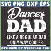 dance dad like a regular dad only way cooler svg super dancer fathers day gift ideas 1
