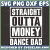 dance dad straight outta money svg funny shirt ideas 1