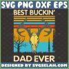 deer hunting best buckin dad ever svg vintage fathers day svg 1