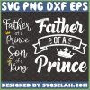 father of a prince svg bundle son of a king svg fathers day matching shirt svg 1