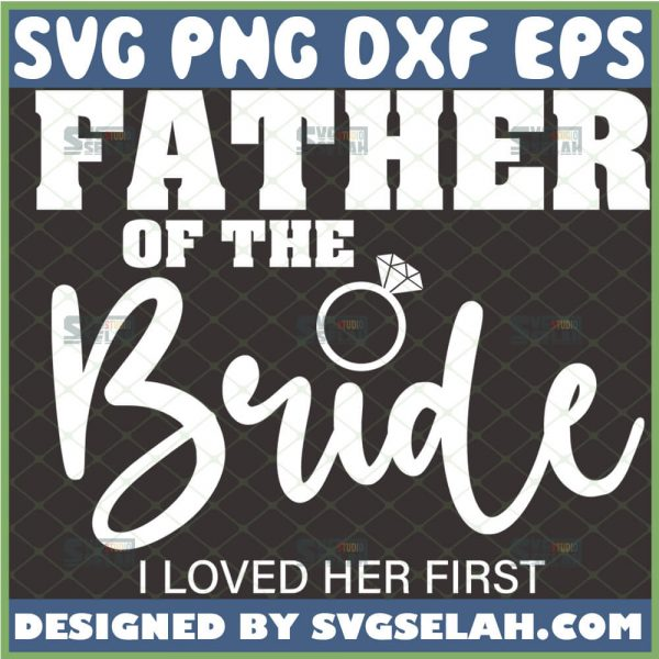 father of the bride svg i loved her first handmade craft gifts for dad on wedding day 1