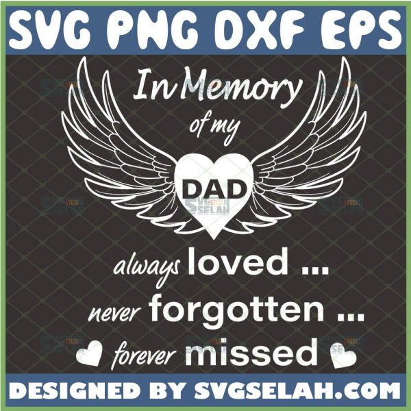 in loving memory of my dad svg always loved never forgotten forever missed svg fathers day heart with wings svg 1