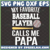 my favorite baseball player calls me papa svg bat and stitches svg baseball gifts for dad