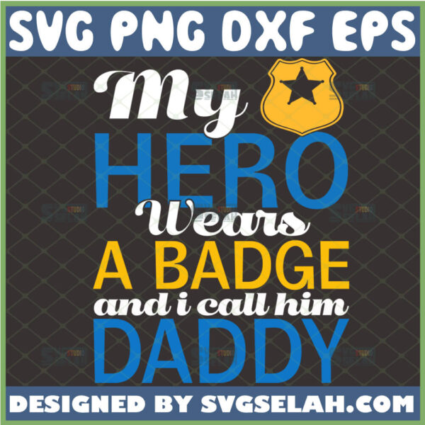 my hero wears a badge and i call him daddy svg dad badge svg diy fathers day gift ideas for police officer