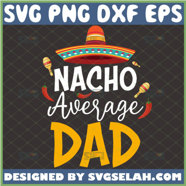 nacho average dad svg sombrero fathers day gift idea for mexican dad