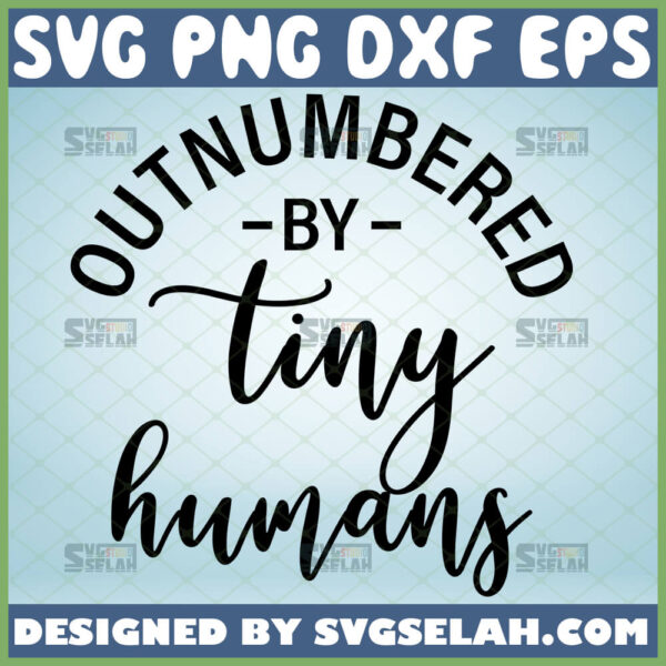 outnumbered by tiny humans svg diy shirt idea for baby