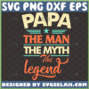 papa the man the myth the legend svg vintage fathers day gift ideas