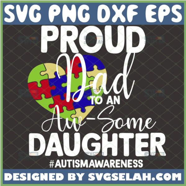 proud autism dad to an au some daughter svg heart puzzle piece svg autismawareness svg