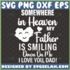 somewhere in heaven my father is smiling down on me i love you dad svg