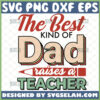 the best kind of dad raises a teacher svg happy fathers day svg