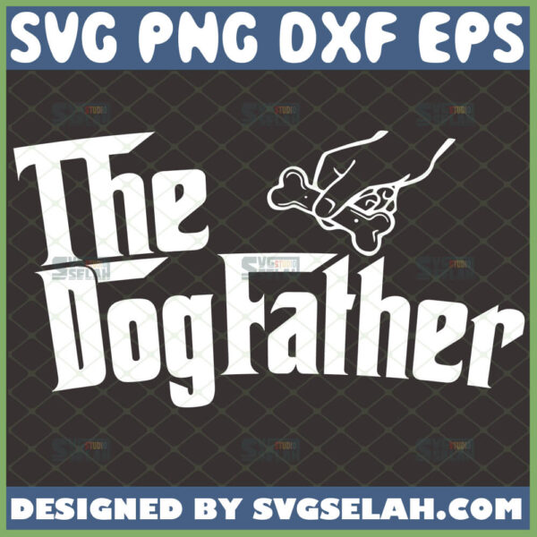 the dogfather svg diy fathers day gifts for dog dads svg