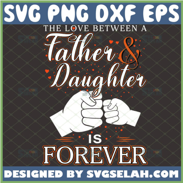 the love between a father and daughter is forever svg fist bump svg fathers day girl dad shirt ideas