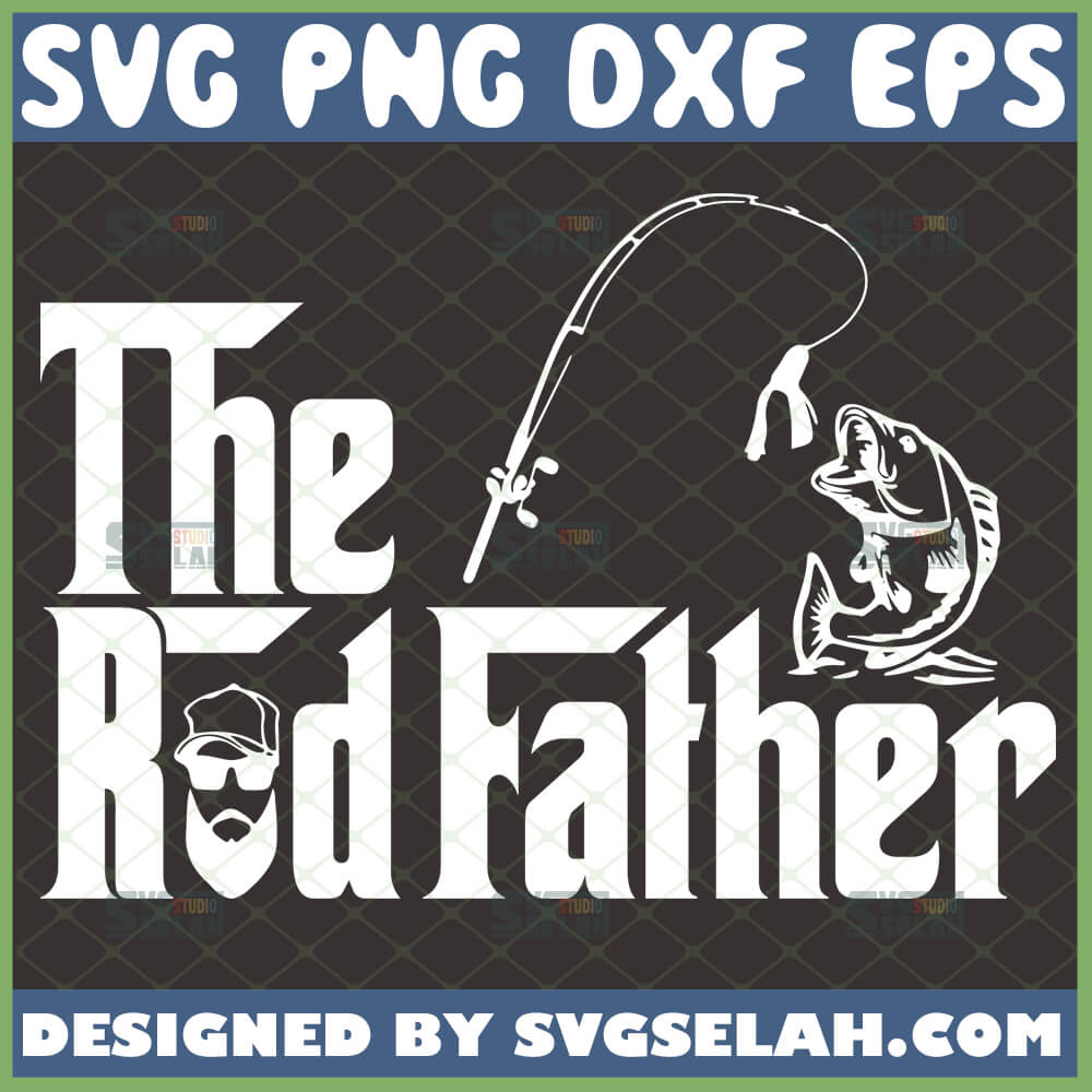 Download The Rodfather Svg Fisherman Svg Fishing Rod With Fish Svg Diy Funny Fishing Gifts For Dad Svg File For Cricut Png Dxf Eps Svg Selah