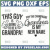 this guy is going to be a grandpa svg pop the champagne grandma is my new name svg funny gifts for grandparents to be svg
