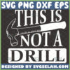 this is not a drill svg hammer svg funny fathers day svg