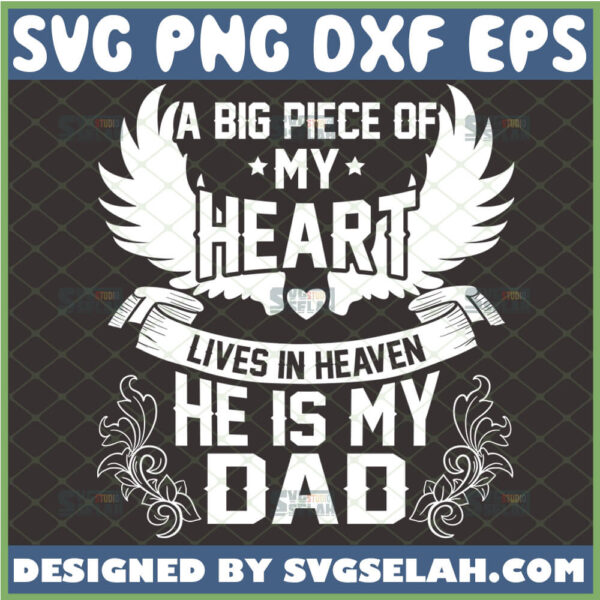 a big piece of my heart lives in heaven and he is my dad svg memorial svg family loss svg