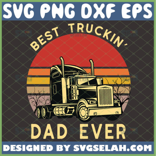 best truckin dad ever svg truck driver dad gifts fathers day svg