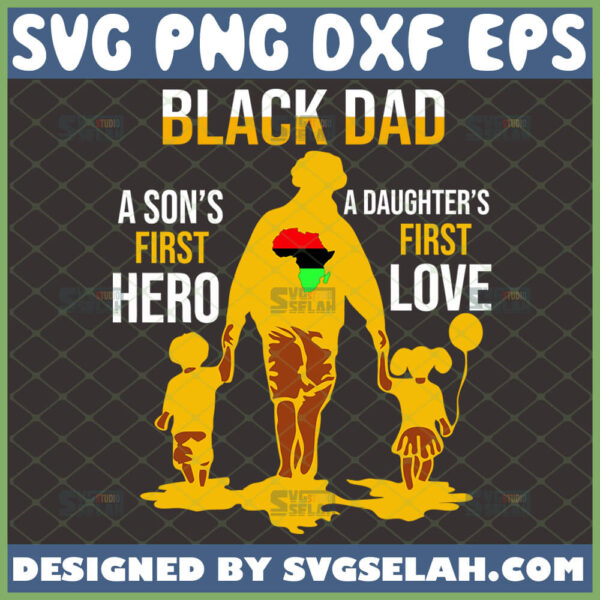 black dad svg a sons first hero a daughters first love svg african american svg