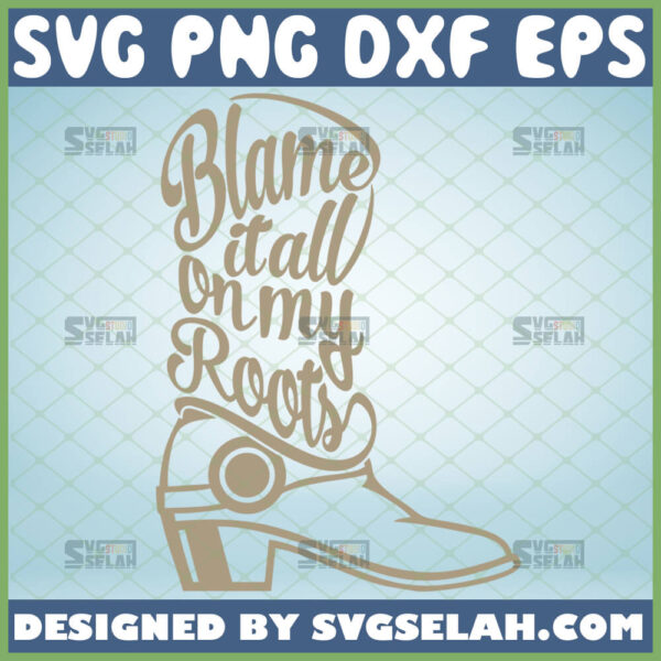 blame it all on my roots svg garth brooks svg cowboy boot svg country music svg
