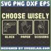 choose wisely glock paper scissors svg rock paper pistol svg