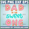 dad donut svg dad of the sweet one svg birthday and fathers day gifts
