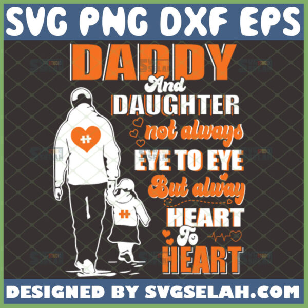 daddy and daughter not always eye to eye but alway heart to heart svg dad and daughter walking svg fathers day quotes