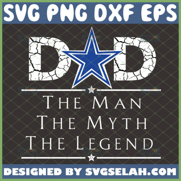 dallas cowboys dad the man the myth the legend svg nfl team football svg happy fathers day svg