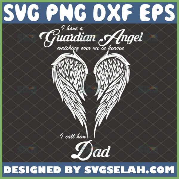 i have a guardian angel watching over me in heaven i call him dad svg memorial wings svg