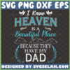 i know heaven is a beautiful place because they have my dad svg in memory of dad gifts