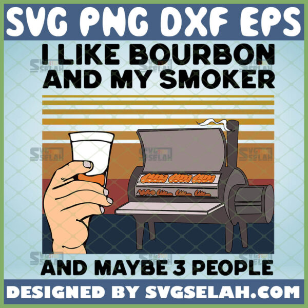 i like my bourbon and my smoker and maybe 3 people svg