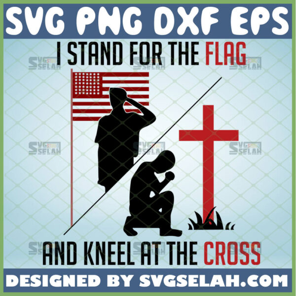 i stand for the flag and kneel for the cross svg american patriot svg patriotic svg