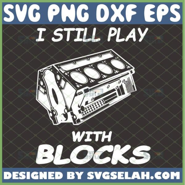 i still play with blocks svg engine horsepower svg diesel mechanic svg