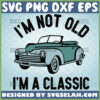 im not old im a classic svg funny antique car svg