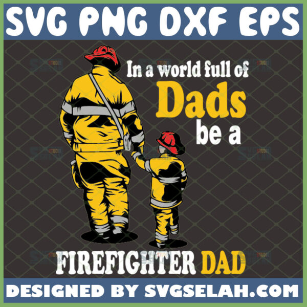 in a world full of dads be a firefighter dad svg father son walking firefighter gifts fireman svg