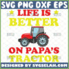 life is better on papas tractor svg farm quotes svg diy shirt ideas for toddler