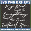 my dad taught me everything except how to live without him svg memorial sentimental fathers day gifts