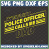 my favorite police officer calls me dad svg law enforcement fathers day gift ideas