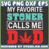 my favorite stoner calls me dad svg fathers day weed gifts
