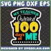 my teacher survived 100 days of me svg graduation svg