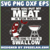 once you put my meat in your mouth youre going to want to swallow svg funny bbq gifts