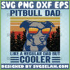 pitbull dad like a regular dad but cooler svg dog with sunglasses svg vintage