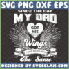 since the day my dad got his wings i have never been the same svg
